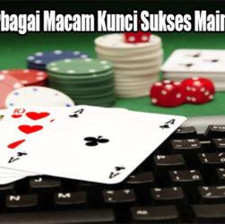 Kenalilah Berbagai Macam Kunci Sukses Main Poker Online