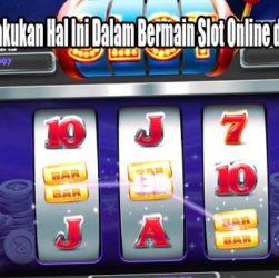 Pastikan Untuk Lakukan Hal Ini Dalam Bermain Slot Online dengan Uang Asli