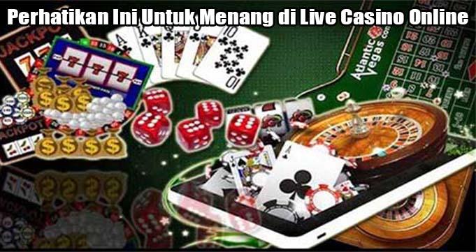 Perhatikan Ini Untuk Menang di Live Casino Online